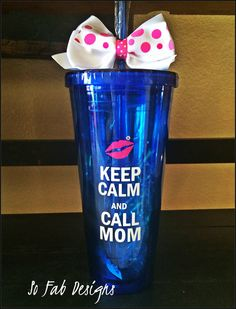 Custom Keep Calm And Call mom Acrylic 20 ounce cup with screw on .lid and straw
