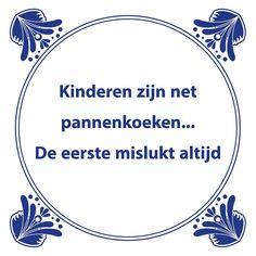 Tegeltjeswijsheid.nl - een uniek presentje - Kinderen zijn net pannenkoeken