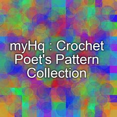 myHq : Crochet Poet's Pattern Collection