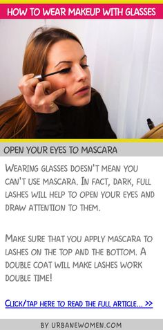 How to wear makeup with glasses - Open your eyes to mascara