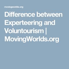Difference between Experteering and Voluntourism | MovingWorlds.org