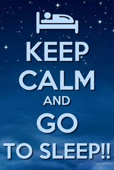 Keep Calm and Go to Sleep Keep Calm Posters, Keep Calm Quotes, Night Quotes, Me Quotes, Sleep Quotes, Bible Quotes, Funny Quotes, Keep Calm And Love, My Love