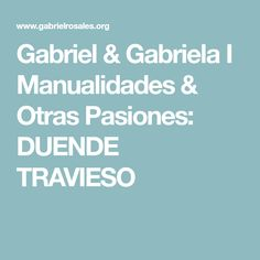 Gabriel & Gabriela I Manualidades & Otras Pasiones: DUENDE TRAVIESO