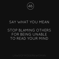 Say what you mean. Stop blaming others for being unable to read your mind.