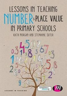Morgan, K. & Suter, S. (2014) Lessons in teaching number & place value in primary schools. London : Sage