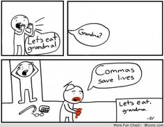 lets eat grandma commas save lifes comic Let's Eat Grandma, Life Comics, Save Life, Funny Comics, Best Funny Pictures, More Fun, Thankful, Let It Be, How To Make