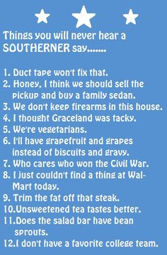 Things you'll never hear a southerner say.  This is toooooo funny & true.