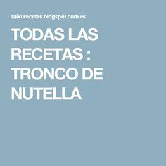 TODAS LAS RECETAS : TRONCO DE NUTELLA