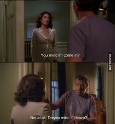 Dr. Lisa Cuddy: You mind if I come in? Dr. Gregory House: Not at all. Do you mind if I leave? #House MD #quotes | via #9gag #Hugh #Laurie #TV show quotes