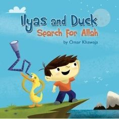 Ilyas and Duck Search for Allah by Omar Khawaja. Join Ilyas and Duck on their quest to find God and see what they discover! Islamic Books For Kids, Spiritual But Not Religious, Muslim Book, Thing 1, Award Winning Books, Ways Of Learning, Cute Stories, We Are The World, Children