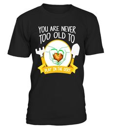"# You Are Never Too Old To Play In The Dirt T-Shirt Therapy .  Special Offer, not available in shops      Comes in a variety of styles and colours      Buy yours now before it is too late!      Secured payment via Visa / Mastercard / Amex / PayPal      How to place an order            Choose the model from the drop-down menu      Click on ""Buy it now""      Choose the size and the quantity      Add your delivery address and bank details      And that's it!      Tags: Get your humor mode on…"