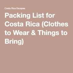 Packing List for Costa Rica (Clothes to Wear & Things to Bring)