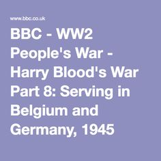 BBC - WW2 People's War - Harry Blood's War Part 8: Serving in Belgium and Germany, 1945