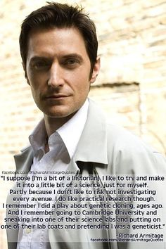 Richard Armitage quote. Can you imagine the poor girls' reactions when he snuck into that lab?