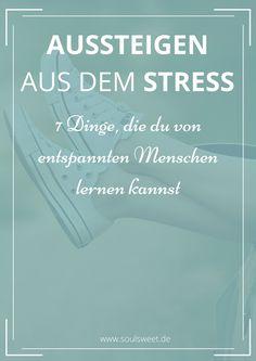 Aussteigen aus dem Stress – 7 Dinge, die du von entspannten Menschen lernen kannst