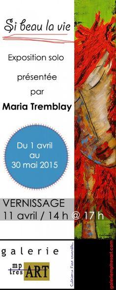 """https://www.galeriemptresart.com/communique-de-presse-avril-2015/  Vernissage de l'exposition solo """"Si beau la vie"""" de Maria Tremblay le 11 avril 2015"""