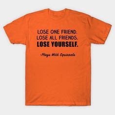 Lose One Friend, Lose All Friends, Lose Yourself Shirt - Boy Meets World, Girl Meets World - Mens T-Shirt