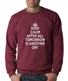 Crewneck Keep Calm After All Tomorrow is Another from $15.99 at xpressiontees.etsy.com   #ExpressionTees