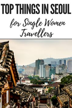 Top Things to do in Seoul for Single Women Travellers http://lindagoeseast.com/2015/02/18/top-things-to-do-in-seoul-for-single-women-travellers/