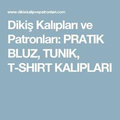 Dikiş Kalıpları ve Patronları: PRATIK BLUZ, TUNIK, T-SHIRT KALIPLARI