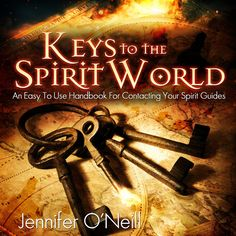 Keys to the Spirit World: An Easy to Use Handbook for Contacting Your Spirit Guides Jennifer O'neill, Spirit World, Spiritual Teachers, Communication System, Spirit Guides, Easy To Use, Audio Books, The Book, How To Find Out