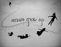 Never grow up... growing up, you forget... and when you forget you can't fly.