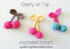 Cherry On Top Crocheted Brooch, free pattern by Maize Hutton. Aren't they gorgeous?