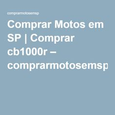 Comprar Motos em SP | Comprar cb1000r – comprarmotosemsp