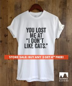 You Lost me at I Don't Like Cats T-shirt, Ladies Unisex Crewneck, Cat Lover Shirt