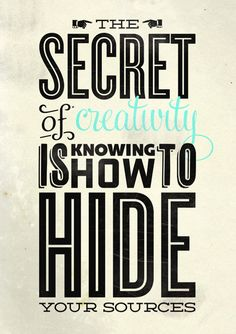 The secret of creativity...