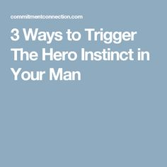 Ways To Trigger The Hero Instinct In Your Man