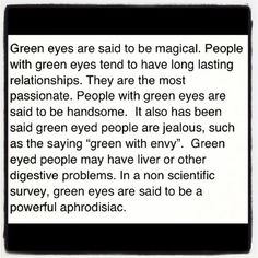 Well this is good to know.I guess I am a dedicated magical passionate jealous person who may have liver problems, that is an aphrodisiac. People With Green Eyes, Girl With Green Eyes, Green Eyes Facts, Belleza Diy, Green Eyed Monster, Eye Facts, Hazel Eyes, Eye Make, Good Thoughts