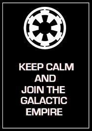 Keep Calm And Join The Galactic Empire