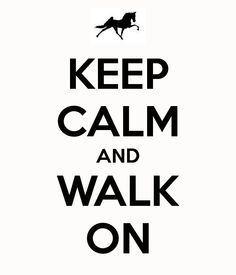 Keep Calm and...  Tennessee Walking Horse