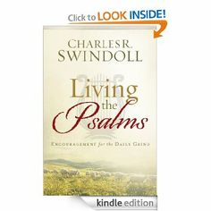 Living the Psalms: Encouragement for the Daily Grind by Charles R Swindoll. $15.15. 306 pages. Publisher: Worthy Publishing (August 14, 2012)