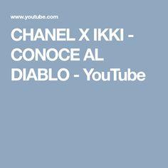 CHANEL X IKKI - CONOCE AL DIABLO - YouTube