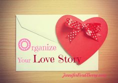 How to organize your love story so it will last for years and years and years! www.jenniferfordberry.com