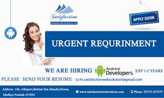 Urgent requirement, we are hiring Android developers with experience of the 1-2 year,  send your resume to hr.satisfactionwebsolution@gmail.com or visit the website: http://www.satisfactionwebsolution.com