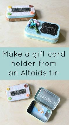 Decorate old Altoids tins and turn them into gift card holders!  Or use to store gift cards!!