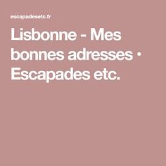 Lisbonne - Mes bonnes adresses • Escapades etc.