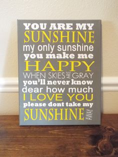 You Are My Sunshine My Only Sunshine....  I bought this can't wait to get it!! I got the 11x14 w/3 colors and the grey background (as pictured) it came to $21 can't beat this price!!! And Jen answered all my questions immediately and it was 10pm. She has some great inspiration canvas art in her shop.