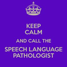 Keep calm and call the speech language pathologist