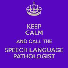 Keep calm and call the speech language pathologist