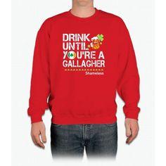 Drink Until You're a Gallagher Shameless - St Patrick's Day Shirt Crewneck Sweatshirt
