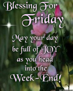 Blessing for Friday. May your day be full of joy as you head into the weekend!