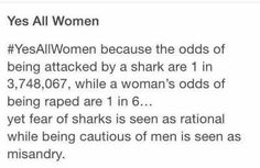 Also, Russian roulette is safer than being a woman.
