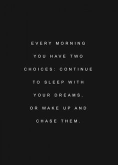 """Every Morning You have two choices:  continue to sleep with your dreams, or wake up and chase them."" Monday Motivation from Go4ProPhotos.com"
