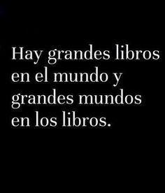 Hay grandes libros en el mundo y grandes mundos en los libros.  #Frases #Quotes