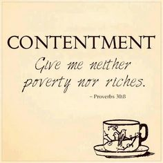 """""""Give me neither poverty nor riches! Give me just enough to satisfy my needs. For if I grow rich, I may deny You and say, """"Who is the LORD?"""" And if I am too poor, I may steal and thus insult God's holy name. Sign Quotes, Words Quotes, Wise Words, Sayings, Proverbs 30, Book Of Proverbs, Proverbs Woman, Knowledge And Wisdom, God's Wisdom"""