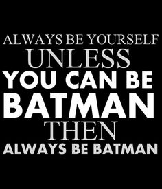 ALWAYS BE YOURSELF UNLESS YOU CAN BE BATMAN THEN ALWAYS BE BATMAN by tdesignz